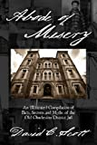 Abode of Misery: An Illustrated Compilation of Facts, Secrets and Myths of the Old Charleston District Jail