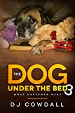 The Dog Under The Bed 3: What Happened Next