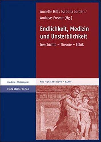 Endlichkeit, Medizin und Unsterblichkeit. Geschichte - Theorie - Ethik (Ars moriendi nova, Band 1)
