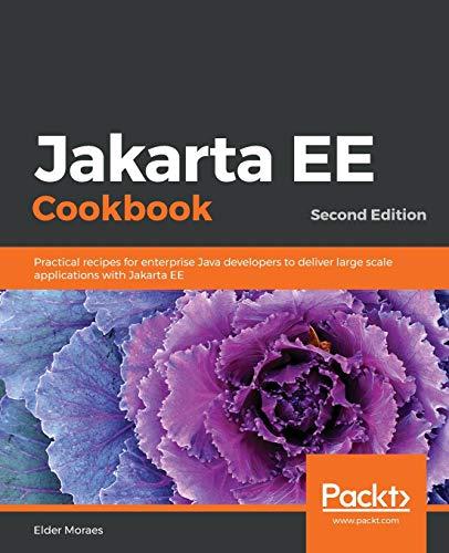 Jakarta EE Cookbook: Practical recipes for enterprise Java developers to deliver large scale applications with Jakarta EE, 2nd Edition