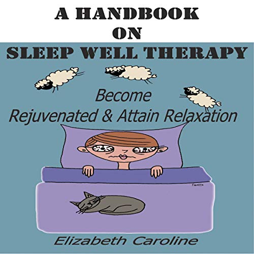 A Handbook on Sleep Well Therapy: Become Rejuvenated & Attain Relaxation audiobook cover art