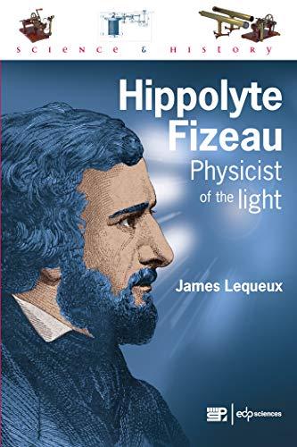 Hippolyte Fizeau: Physicist of the Light (Sciences Et Histoire)