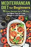 Mediterranean Diet for Beginners: 56 Easy Recipes for a 14-Day Diet Meal Plan