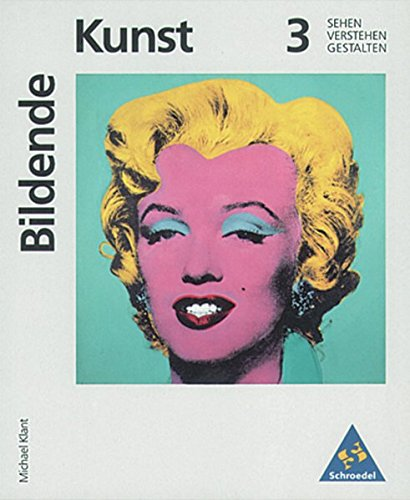 Kunst - Sekundarstufe I. Sehen - Verstehen - Gestalten: Bildende Kunst: Sehen - Verstehen - Gestalten: Band 3