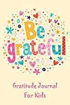 Be Grateful Gratitude Journal For Kids: Thankfulness, Gratitude & Positive Affirmations Journal For Kids With Prompts Hearts & Flowers (Mindfulness For Kids)