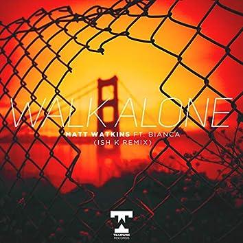 Walk Alone (Feat. Bianca) (Ish K Remix)