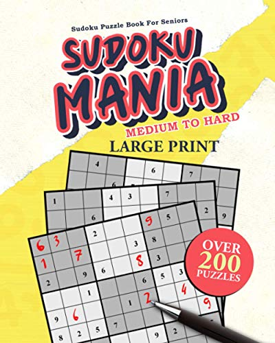 Sudoku Mania: Large Print, Medium to Hard Sudoku Puzzles for Adults and Seniors (Solutions Included). A Great Challenge for Your Brain!
