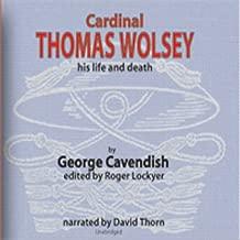 Cardinal Thomas Wolsey: His Life and Death