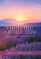 Thinking About You: The Bible, a New Interpretation