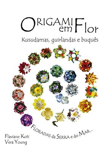 Origami em Flor: Kusudamas, Guirlandas e Buquês (Portuguese Edition)