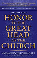 Honor to the Great Head of the Church: A Transformational Model for Church Leadership, Administration, and Management