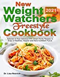 New Wаtсhеrѕ Wеight Freestyle Сооkbook 2021: Selected & Most Delicious WW Smart Point Recipes to Enjoy a Healthier, Happier And More Confident Future (English Edition)