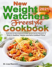 New W?t?h?r? W?ight Freestyle ???kbook 2021: Selected & Most Delicious WW Smart Point Recipes to Enjoy a Healthier, Happier And More Confident Future