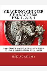 Cracking Chinese Characters: HSK 1, 2, 3, 4: 1,000+ frequent characters deciphered to learn and remember them faster Broché