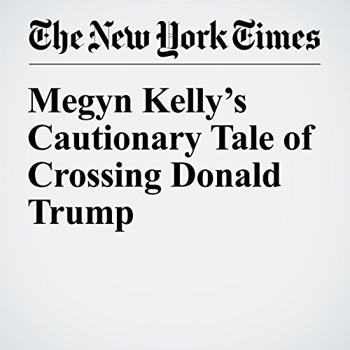 Megyn Kelly's Cautionary Tale of Crossing Donald Trump audiobook cover art