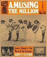 Amusing the Million: Coney Island at the Turn of the Century (American Century) by John F. Kasson(1978-08-01)