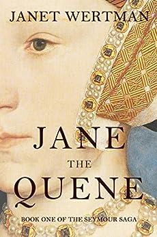Jane the Quene (The Seymour Saga Book 1) by [Janet Wertman]