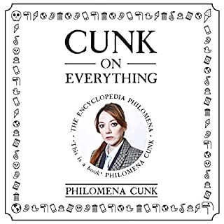 Cunk on Everything     The Encyclopedia Philomena              By:                                                                                                                                 Philomena Cunk                               Narrated by:                                                                                                                                 Philomena Cunk                      Length: 5 hrs and 38 mins     408 ratings     Overall 4.5