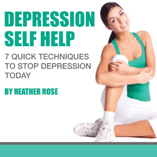 Depression Self Help: 7 Quick Techniques to Stop Depression Today! cover art