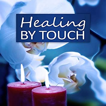 Healing by Touch - Nature Sounds for Relaxation, Sensual Massage, Meditation, Spa & Wellness, Reiki Healing, Yoga
