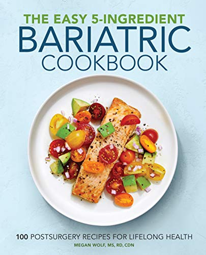 Compare Textbook Prices for The Easy 5-Ingredient Bariatric Cookbook: 100 Postsurgery Recipes for Lifelong Health  ISBN 9781646115723 by Wolf RD, Megan