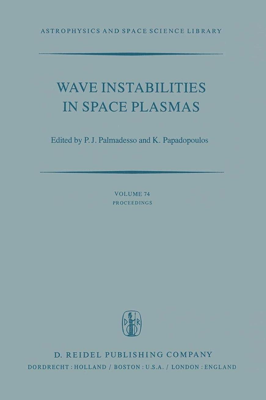 一次事業好意Wave Instabilities in Space Plasmas: Proceedings of a Symposium Organized within the XIXth URSI General Assembly Held in Helsinki, Finland, July 31–August 8, 1978 (Astrophysics and Space Science Library)