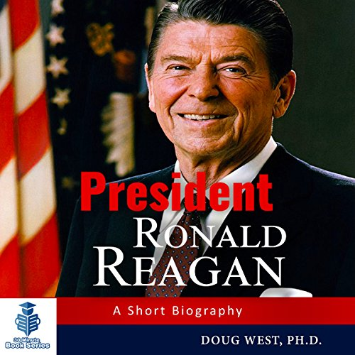 President Ronald Reagan: A Short Biography audiobook cover art