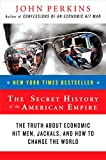 The Secret History of the American Empire: The Truth About Economic Hit Men, Jackals, and How to Change the World (John Perkins Economic Hitman Series, Band 1)