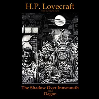 The Shadow Over Innsmouth and Dagon                   By:                                                                                                                                 H. P. Lovecraft                               Narrated by:                                                                                                                                 Wayne June                      Length: 3 hrs and 8 mins     9 ratings     Overall 4.7