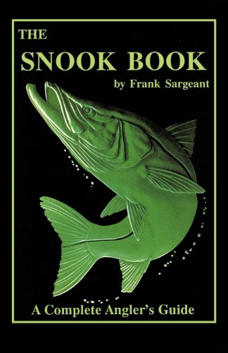 The Snook Book: A Complete Anglers Guide (Inshore Series Book 1 ...