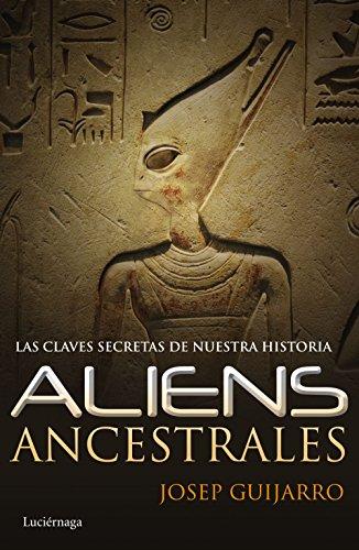 Aliens ancestrales: Las claves secretas de nuestra historia (ENIGMAS Y CONSPIRACIONES)