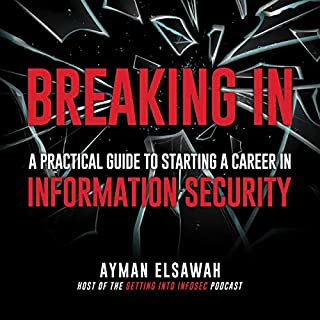 Breaking In: A Practical Guide to Starting a Career in Information Security                   By:                                                                                                                                 Ayman Elsawah                               Narrated by:                                                                                                                                 Kati Fredlund                      Length: 1 hr and 43 mins     Not rated yet     Overall 0.0
