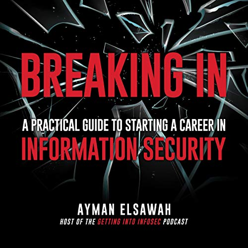 Breaking In: A Practical Guide to Starting a Career in Information Security audiobook cover art
