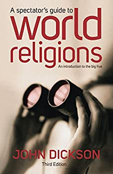 A Spectator's Guide to World Religions: An introduction to the big five by [John Dickson]