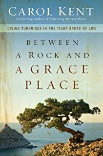 Between A Rock And A Grace Place by Carol Kent (Nov 8 2010)