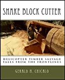 Shake Block Cutter - Helicopter Timber Salvage: tales from the frontlines