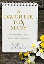 A Daughter To Many: My Journey to Find Family and Forgiveness