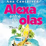 Alexa entre las olas [Alexa Among the Waves]                   By:                                                                                                                                 Ana Cantarero                               Narrated by:                                                                                                                                 Joselo Paziano,                                                                                        Marissa Nelly                      Length: 15 hrs and 16 mins     Not rated yet     Overall 0.0