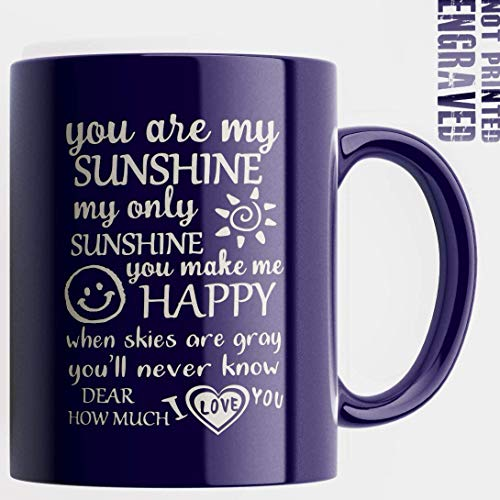 Engraved You Are My Sunshine,My Only Sunshine You Make Me Happy,Dear I love you Mug - 11 oz Inspirational Ceramic Coffee Mug Tea Cup - Engraved in the USA