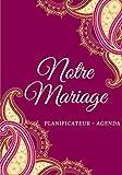 Notre Mariage: : Planificateur de Mariage et Agenda pour tout organiser sans stress et avec facilité pour les mariés   Organiseur et Calendrier   ... pour le grand Jour   Idéal Futurs Mariés