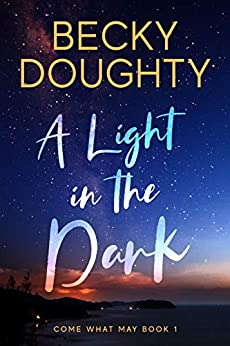 A Light in the Dark: An Inspirational Romantic Suspense Novel (Come What May Book 1)