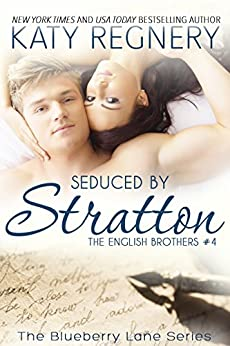 Seduced by Stratton: The English Brothers #4 (The Blueberry Lane Series - The English Brothers) by [Katy Regnery]