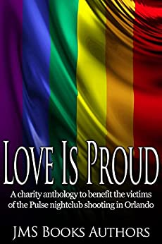 Love Is Proud - Pulse LGBT Charity Anthology by [JMS Books Authors]