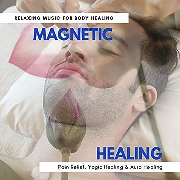 Magnetic Healing - Relaxing Music For Body Healing, Pain Relief, Yogic Healing & Aura Healing