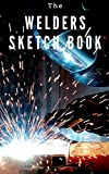 The Welders Sketch Book: 5 x 8 Sketch book - perfect for working out your welds prior to laying metal