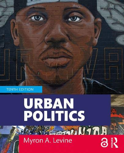 Compare Textbook Prices for Urban Politics: Cities and Suburbs in a Global Age 10 Edition ISBN 9781138604346 by Levine, Myron