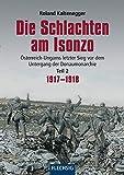 Die Schlachten am Isonzo: Österreich-Ungarns letzter Sieg vor dem Untergang der Donaumonarchie - Teil 2 1917-1918 (Flechsig - Geschichte/Zeitgeschichte) - Roland Kaltenegger