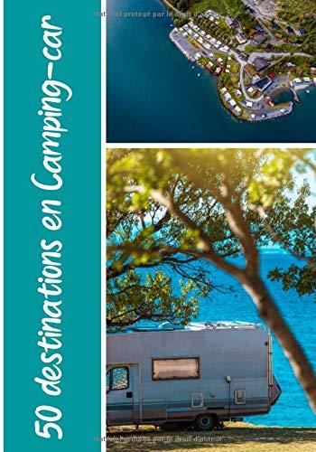 50 destinations en camping-car: Planifiez votre voyage en camping-car | 50 destinations | Carnet avec fiches détaillées