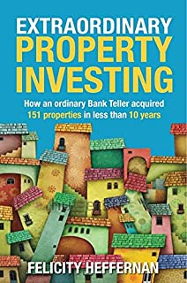 Extraordinary Property Investing: How an ordinary bank teller acquired 151 properties in less than 10 year