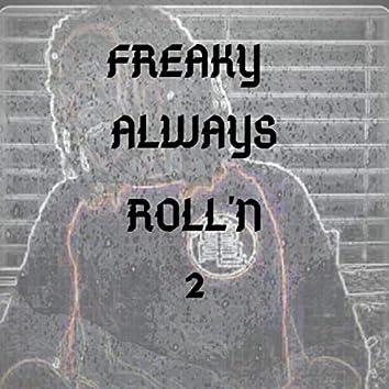 FREAKY ALWAYS ROLL'N 2